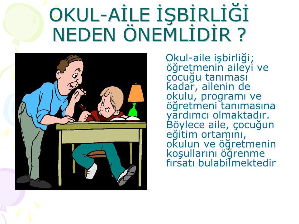 OKUL-AİLE İŞBİRLİĞİ NEDEN ÖNEMLİDİR ? Okul-aile işbirliği; öğretmenin aileyi ve çocuğu tanıması kadar, ailenin de okulu, programı ve öğretmeni tanımas