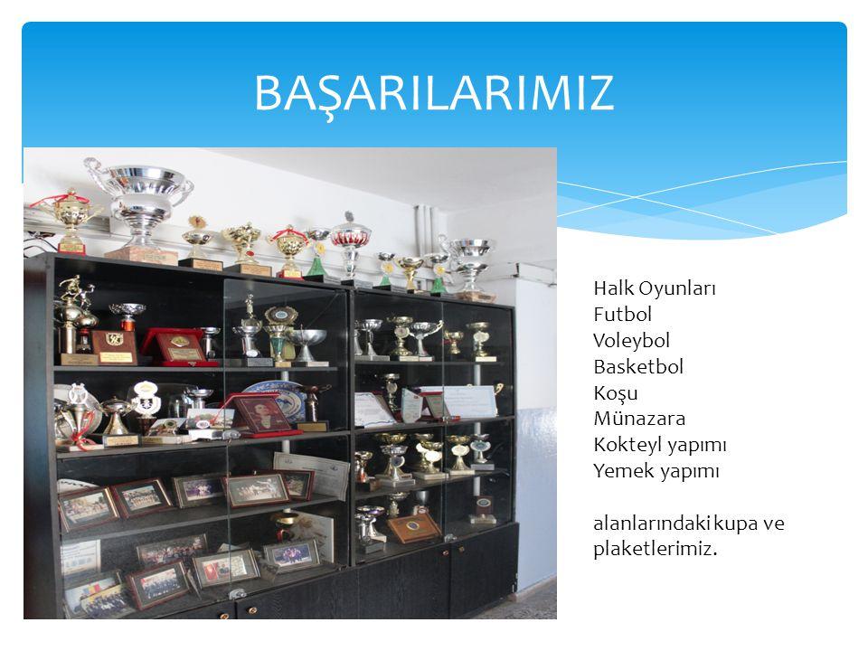 BAŞARILARIMIZ Halk Oyunları Futbol Voleybol Basketbol Koşu Münazara Kokteyl yapımı Yemek yapımı alanlarındaki kupa ve plaketlerimiz.
