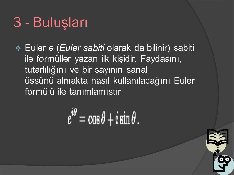 3 - Buluşları  Euler e (Euler sabiti olarak da bilinir) sabiti ile formüller yazan ilk kişidir. Faydasını, tutarlılığını ve bir sayının sanal üssünü