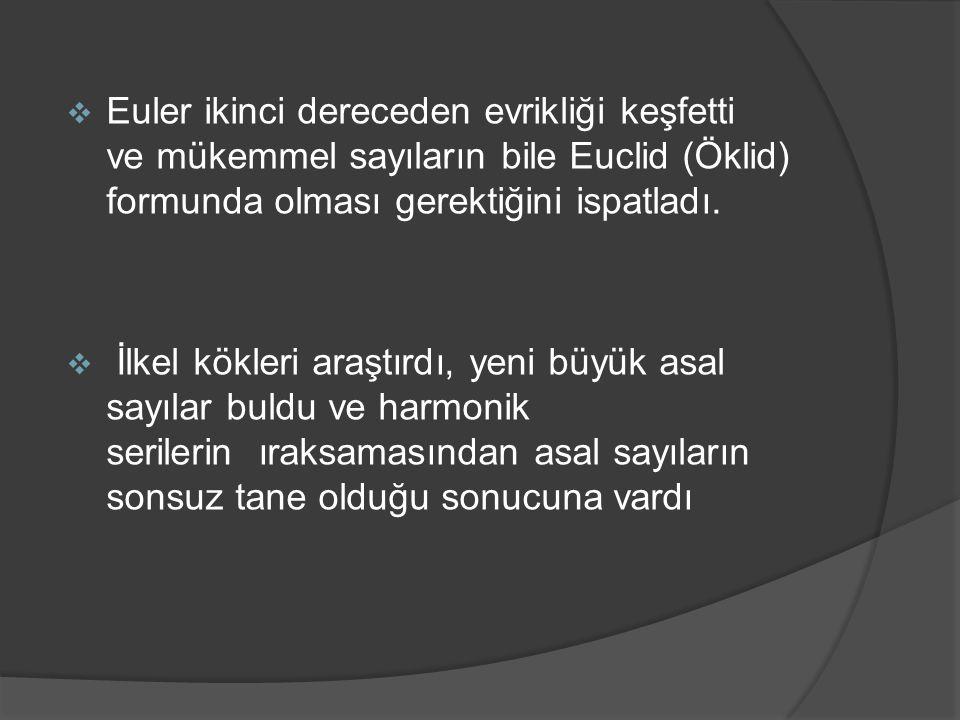  Euler ikinci dereceden evrikliği keşfetti ve mükemmel sayıların bile Euclid (Öklid) formunda olması gerektiğini ispatladı.  İlkel kökleri araştırdı