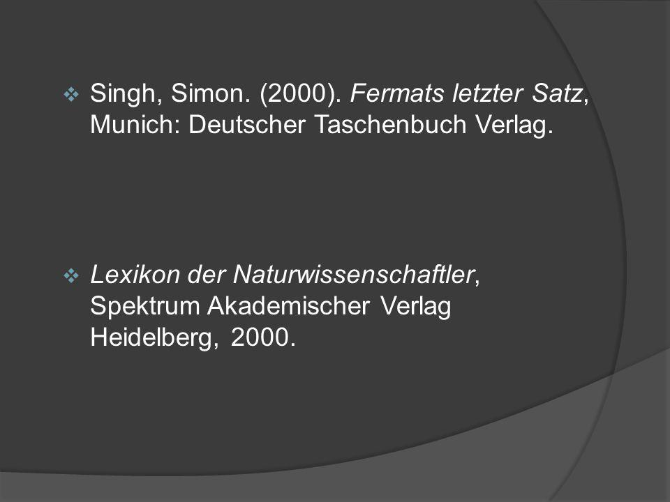  Singh, Simon. (2000). Fermats letzter Satz, Munich: Deutscher Taschenbuch Verlag.  Lexikon der Naturwissenschaftler, Spektrum Akademischer Verlag H