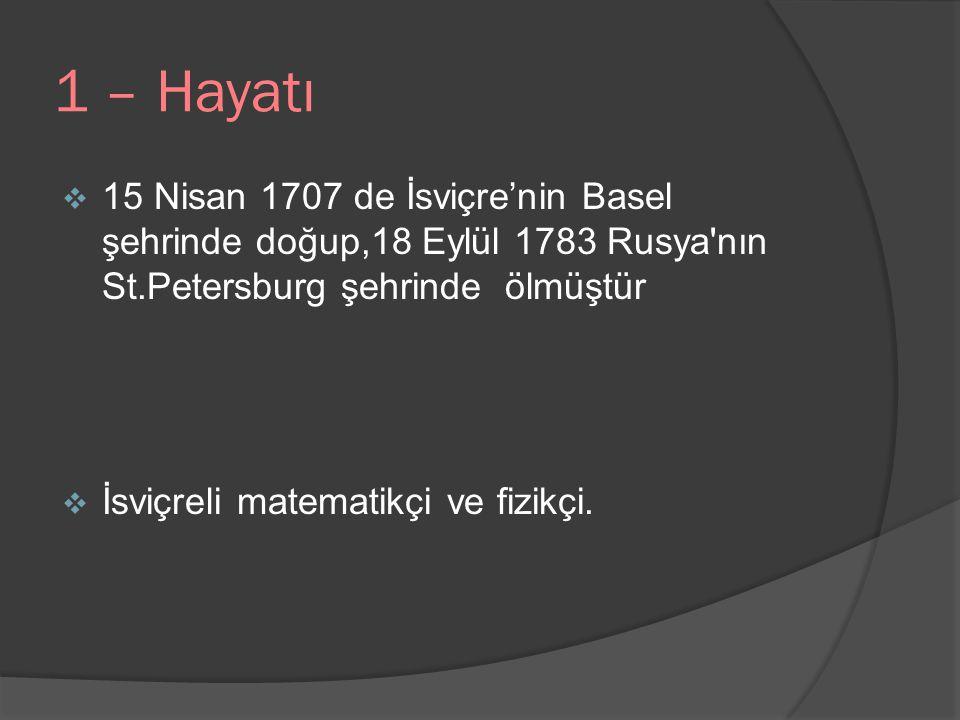  15 Nisan 1707 de İsviçre'nin Basel şehrinde doğup,18 Eylül 1783 Rusya'nın St.Petersburg şehrinde ölmüştür  İsviçreli matematikçi ve fizikçi. 1 – Ha