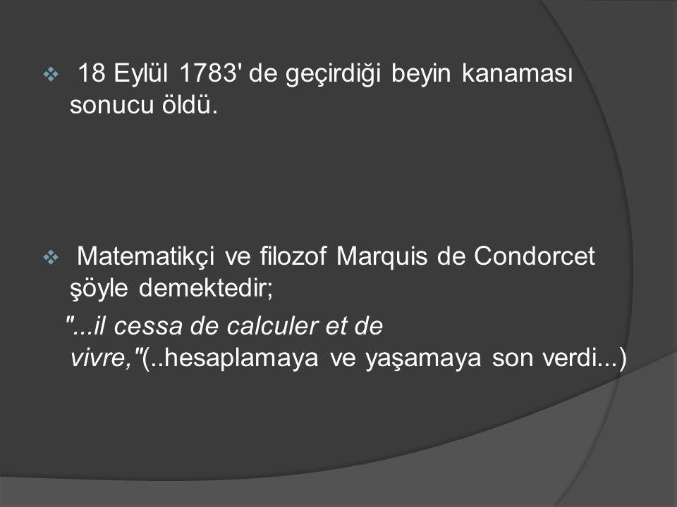  18 Eylül 1783' de geçirdiği beyin kanaması sonucu öldü.  Matematikçi ve filozof Marquis de Condorcet şöyle demektedir;