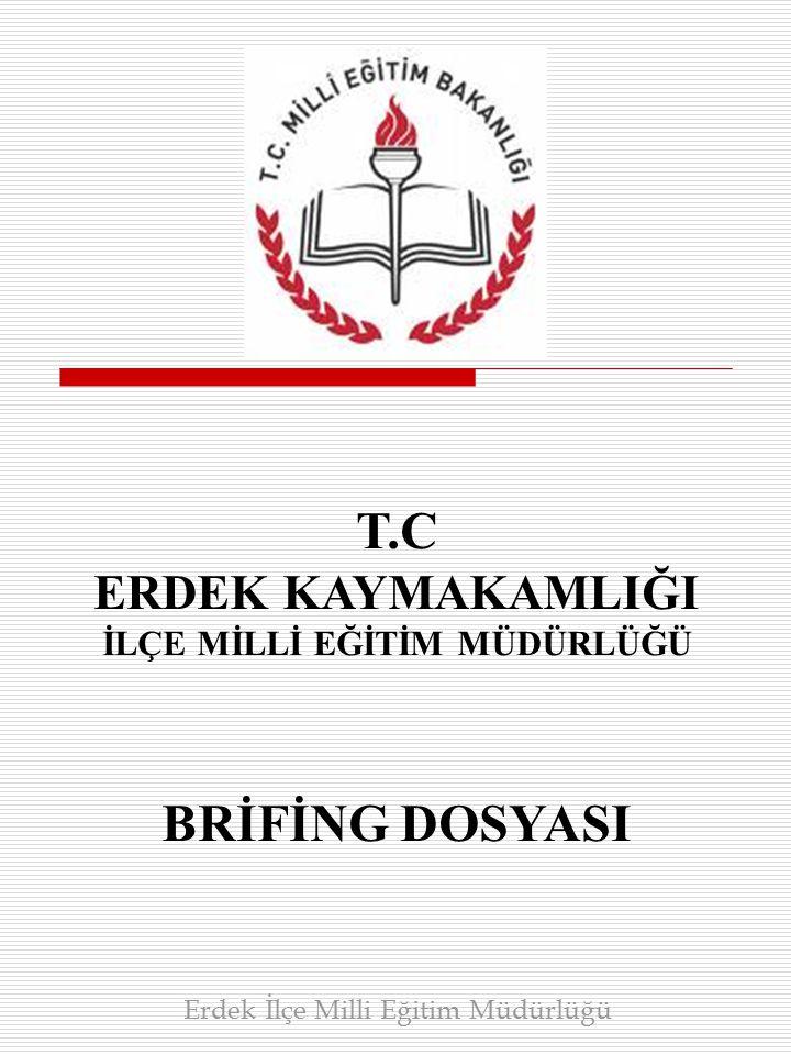 T.C ERDEK KAYMAKAMLIĞI İLÇE MİLLİ EĞİTİM MÜDÜRLÜĞÜ BRİFİNG DOSYASI Erdek İlçe Milli Eğitim Müdürlüğü