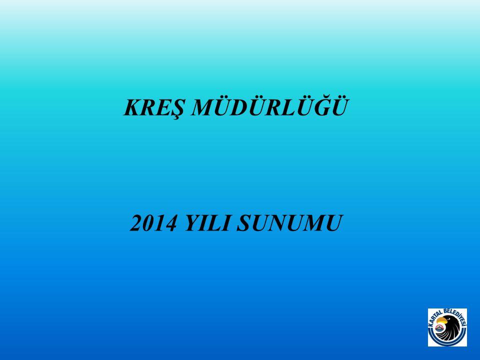 KREŞ MÜDÜRLÜĞÜ 2014 YILI SUNUMU