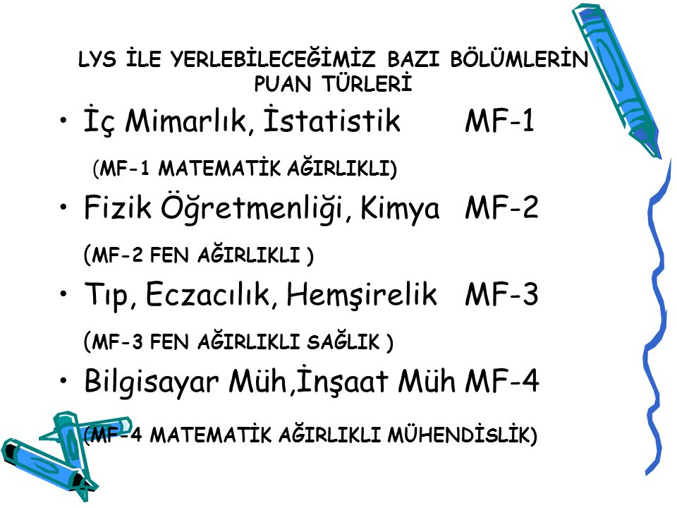 MF puanı için derslerin katkı oranları Türkçe T.MatSosyalFen B. Mat.Geom.FizikKimyaBiyolo ji MF 1 11165826131065 MF 2 11 5131671312 MF 3 11 7 135 1415