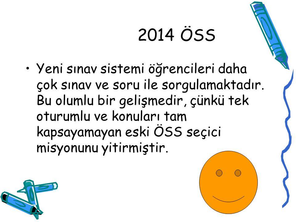 2014 ÖSS Yeni sınav sistemi öğrencileri daha çok sınav ve soru ile sorgulamaktadır.