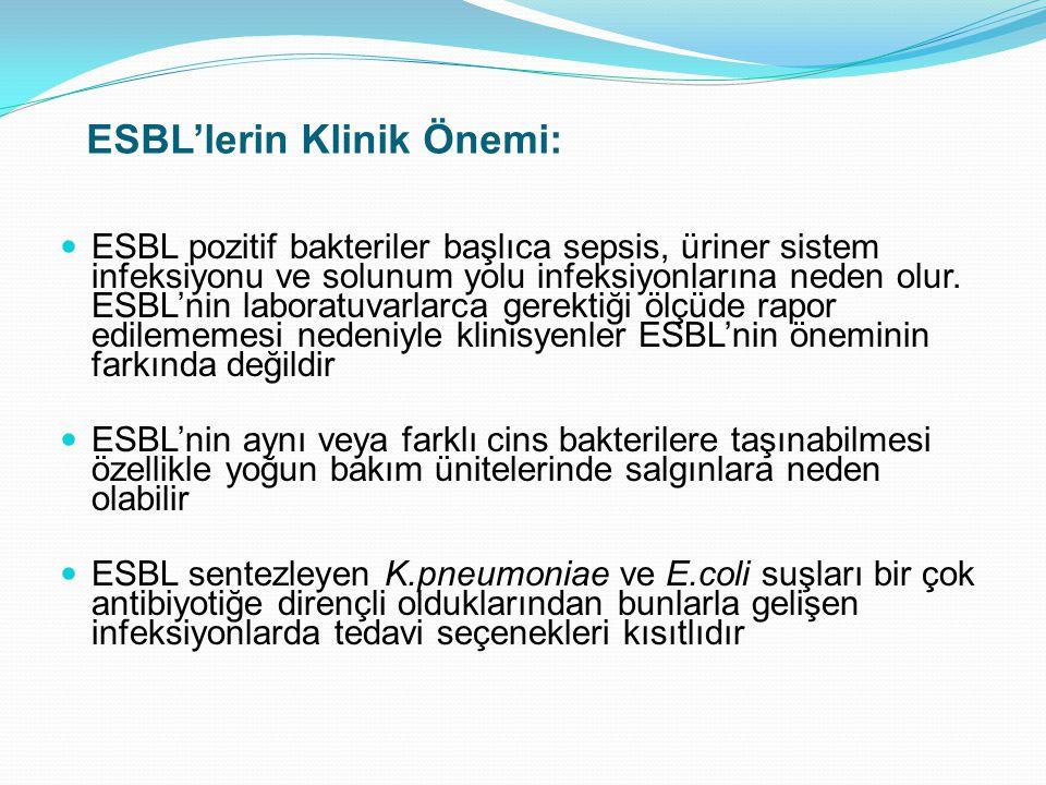 ESBL'lerin Klinik Önemi: ESBL pozitif bakteriler başlıca sepsis, üriner sistem infeksiyonu ve solunum yolu infeksiyonlarına neden olur. ESBL'nin labor