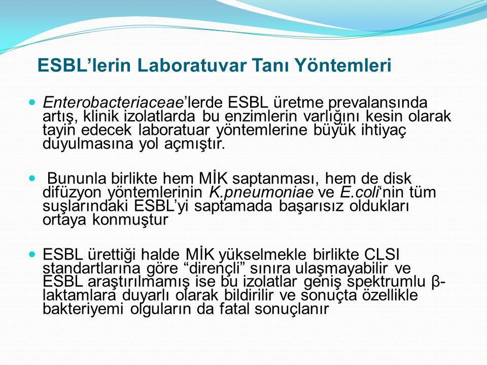 ESBL'lerin Laboratuvar Tanı Yöntemleri Enterobacteriaceae'lerde ESBL üretme prevalansında artış, klinik izolatlarda bu enzimlerin varlığını kesin olarak tayin edecek laboratuar yöntemlerine büyük ihtiyaç duyulmasına yol açmıştır.