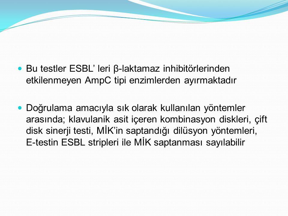 Bu testler ESBL' leri β-laktamaz inhibitörlerinden etkilenmeyen AmpC tipi enzimlerden ayırmaktadır Doğrulama amacıyla sık olarak kullanılan yöntemler arasında; klavulanik asit içeren kombinasyon diskleri, çift disk sinerji testi, MİK'in saptandığı dilüsyon yöntemleri, E-testin ESBL stripleri ile MİK saptanması sayılabilir