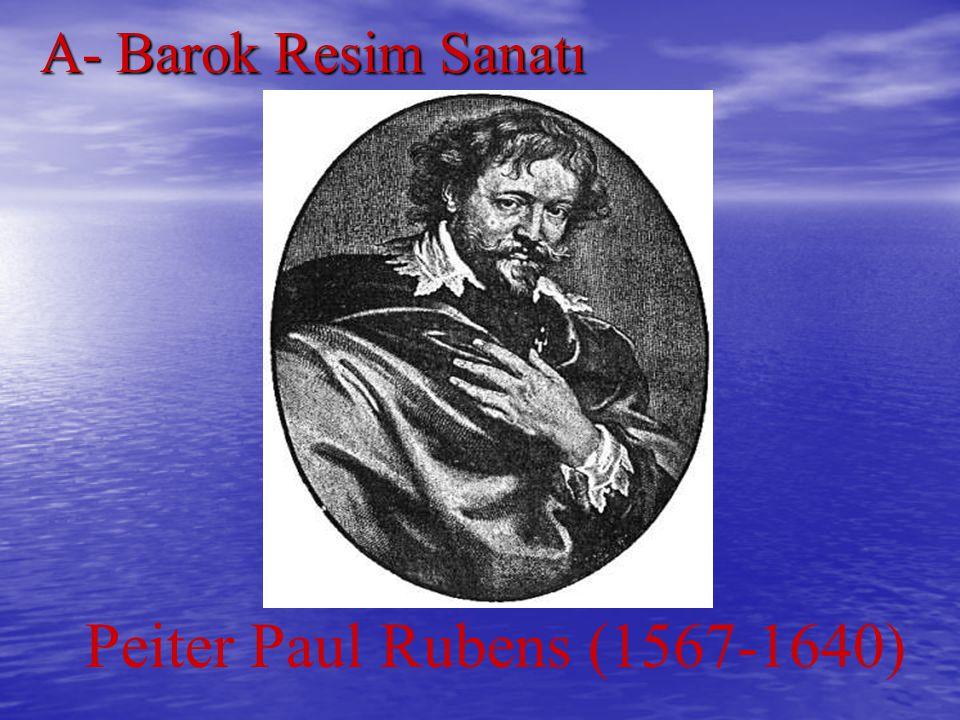 A- Barok Resim Sanatı Peiter Paul Rubens (1567-1640)