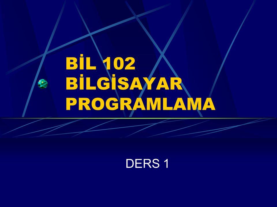 BİL 102 BİLGİSAYAR PROGRAMLAMA DERS 1