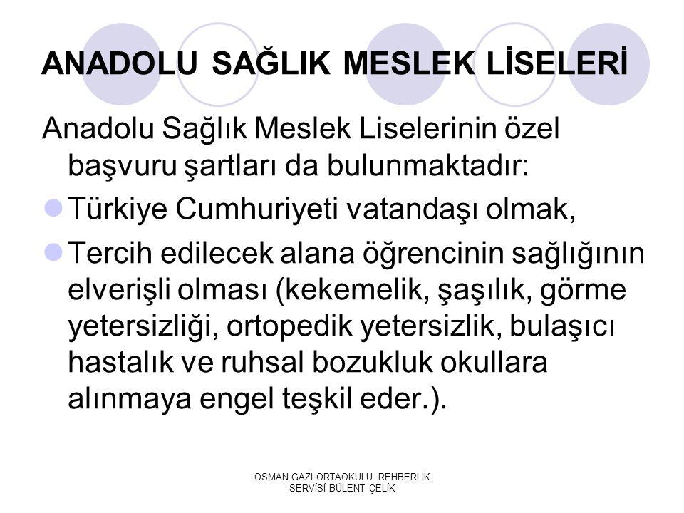 Anadolu Sağlık Meslek Liselerinin özel başvuru şartları da bulunmaktadır: Türkiye Cumhuriyeti vatandaşı olmak, Tercih edilecek alana öğrencinin sağlığının elverişli olması (kekemelik, şaşılık, görme yetersizliği, ortopedik yetersizlik, bulaşıcı hastalık ve ruhsal bozukluk okullara alınmaya engel teşkil eder.).