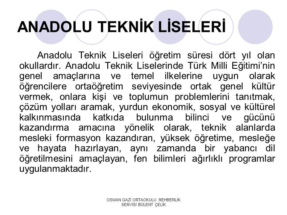 ANADOLU TEKNİK LİSELERİ Anadolu Teknik Liseleri öğretim süresi dört yıl olan okullardır.