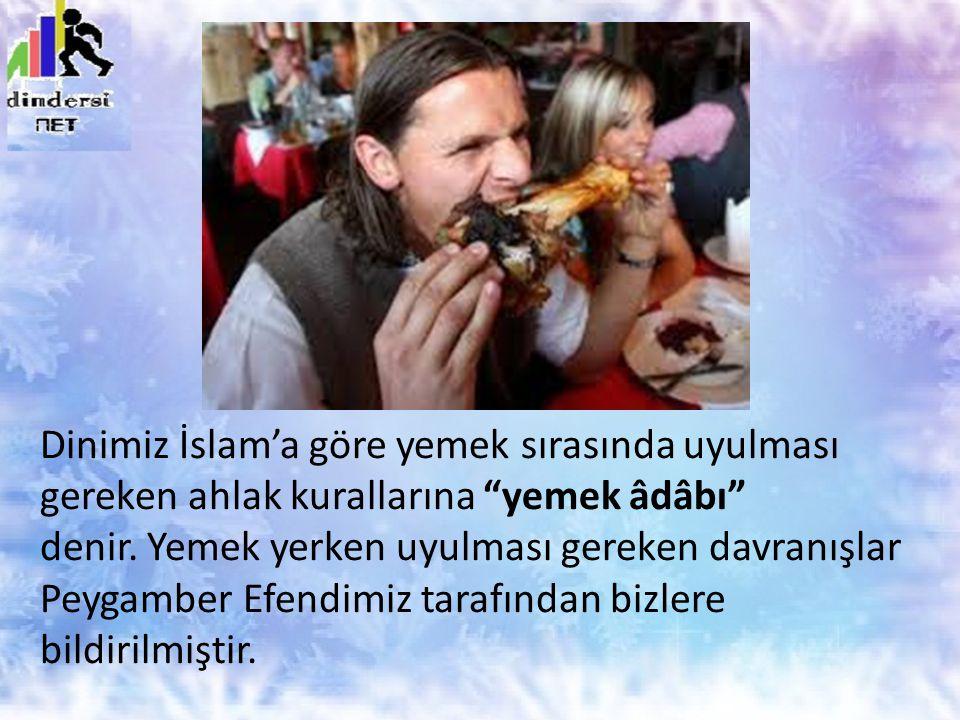 Bizler de Peygamber Efendimizi örnek alarak * Karnımız acıkmadan yemek yememeliyiz.