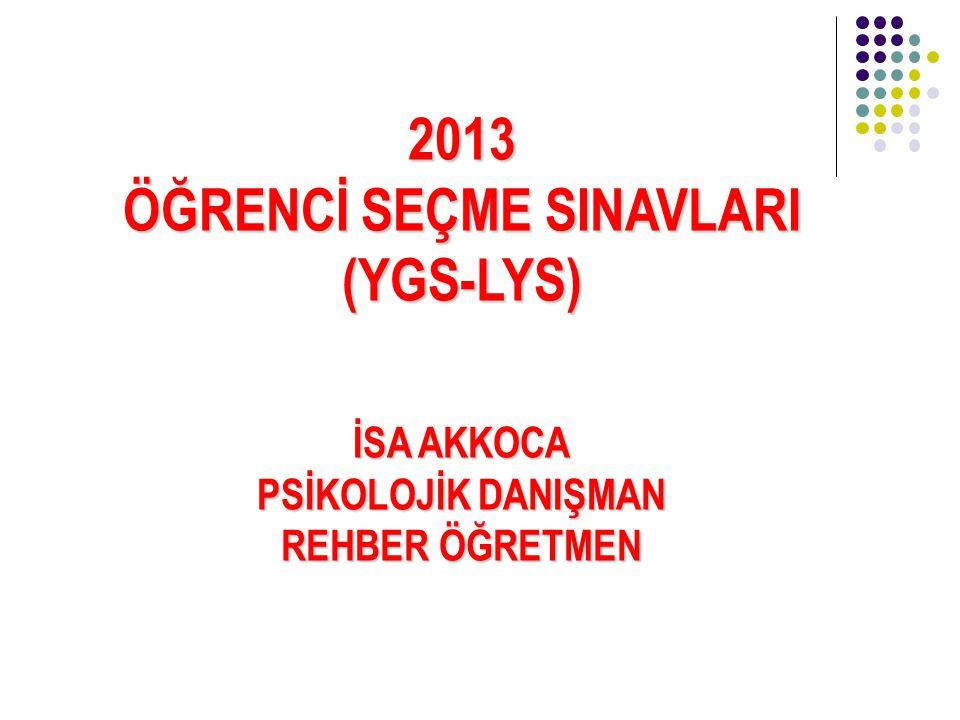 GENEL BİLGİLER YGS 24 MART 2013 PAZAR GÜNÜ SAT 10.00 LYS 15-16 22-23 HAZİRAN 2013 1.AŞAMA 2.AŞAMA