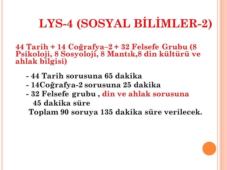 LYS-3 (TÜRK DİLİ VE EDEB. – COĞRAFYA-1) 56 Türk Dili ve Edebiyat + 24 Coğrafya- 1 - 56 Edebiyat sorusuna 85 dakika - 24 Coğrafya–1 sorusuna 35 dakika