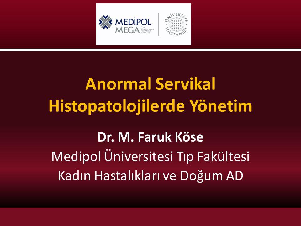 Anormal Servikal Histopatolojilerde Yönetim Dr. M. Faruk Köse Medipol Üniversitesi Tıp Fakültesi Kadın Hastalıkları ve Doğum AD