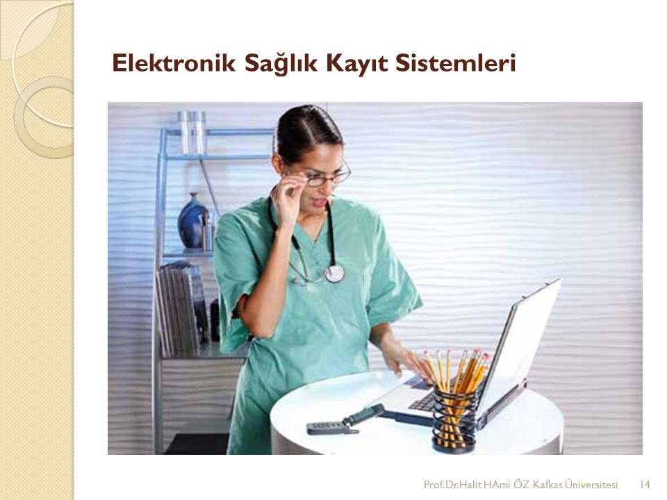 Elektronik Sa ğ lık Kayıt Sistemleri Prof.Dr.Halit HAmi ÖZ Kafkas Üniversitesi14