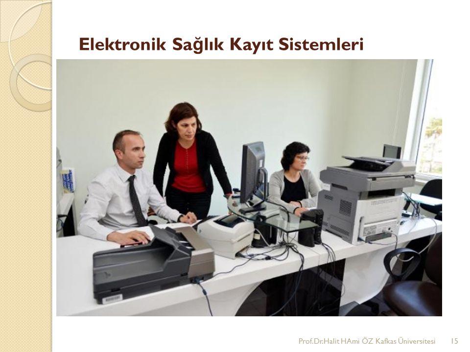 Elektronik Sa ğ lık Kayıt Sistemleri Prof.Dr.Halit HAmi ÖZ Kafkas Üniversitesi15