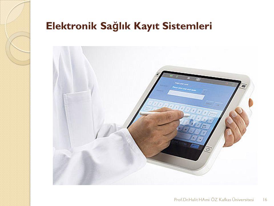 Elektronik Sa ğ lık Kayıt Sistemleri Prof.Dr.Halit HAmi ÖZ Kafkas Üniversitesi16