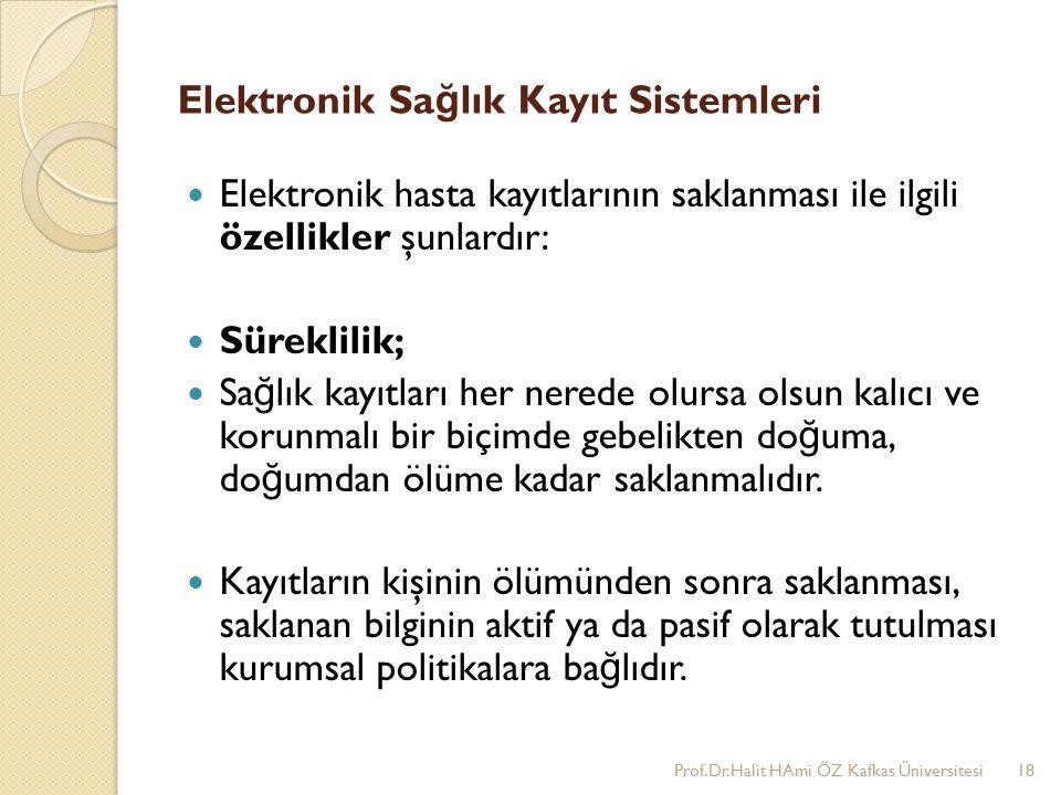 Elektronik Sa ğ lık Kayıt Sistemleri Elektronik hasta kayıtlarının saklanması ile ilgili özellikler şunlardır: Süreklilik; Sa ğ lık kayıtları her nerede olursa olsun kalıcı ve korunmalı bir biçimde gebelikten do ğ uma, do ğ umdan ölüme kadar saklanmalıdır.