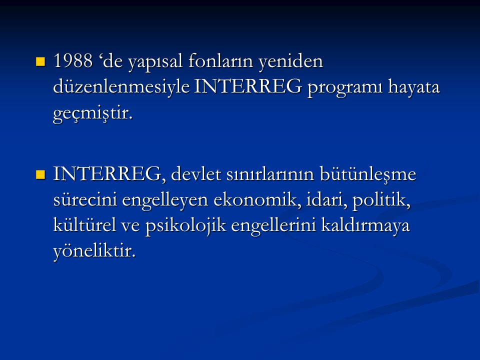 1988 'de yapısal fonların yeniden düzenlenmesiyle INTERREG programı hayata geçmiştir. 1988 'de yapısal fonların yeniden düzenlenmesiyle INTERREG progr