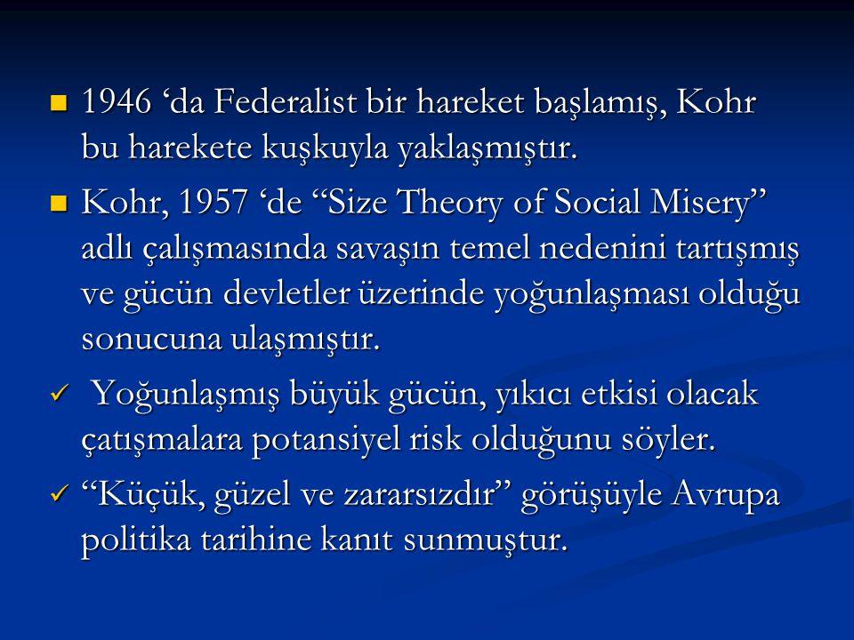 1946 'da Federalist bir hareket başlamış, Kohr bu harekete kuşkuyla yaklaşmıştır. 1946 'da Federalist bir hareket başlamış, Kohr bu harekete kuşkuyla