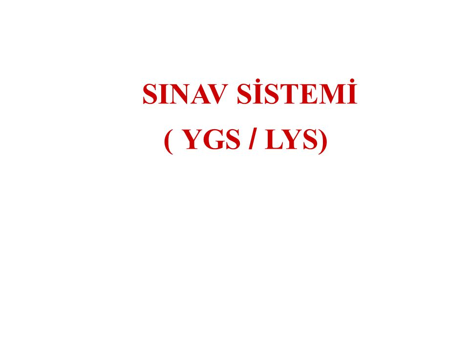  1974 – 1980 Tek aşamalı sınav sistemi : ( ÜSS )  1981 – 1998 İki aşamalı sınav sistemi : (ÖSS) + (ÖYS)  2006 – 2009 Tek aşamalı sınav sistemi : (ÖSS)  2009 …….