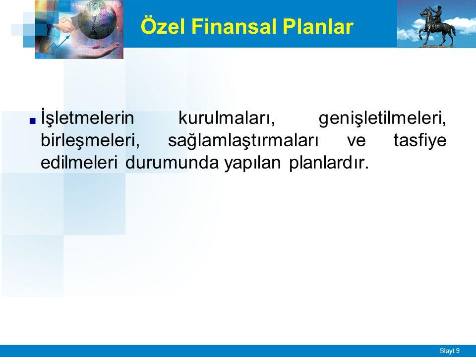 Slayt 9 Özel Finansal Planlar ■ İşletmelerin kurulmaları, genişletilmeleri, birleşmeleri, sağlamlaştırmaları ve tasfiye edilmeleri durumunda yapılan p