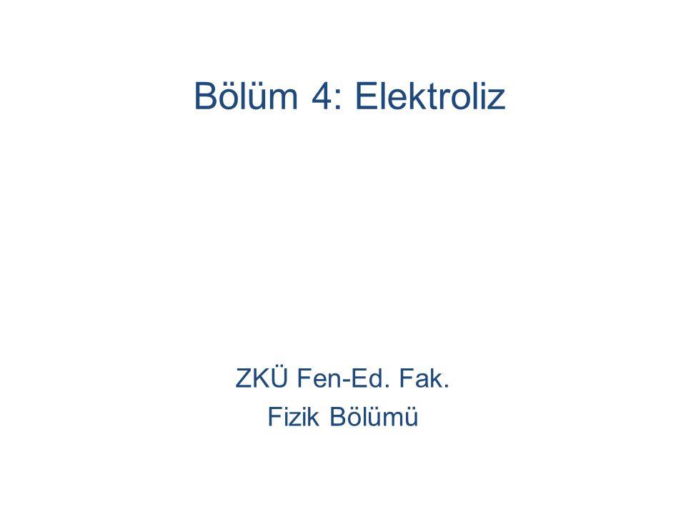 Bölüm 4: Elektroliz ZKÜ Fen-Ed. Fak. Fizik Bölümü