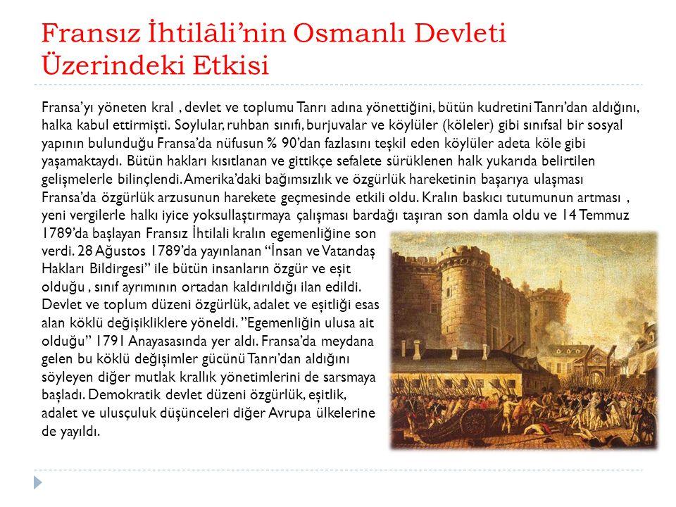 Fransız İhtilâli'nin Osmanlı Devleti Üzerindeki Etkisi Fransa'yı yöneten kral, devlet ve toplumu Tanrı adına yönetti ğ ini, bütün kudretini Tanrı'dan aldı ğ ını, halka kabul ettirmişti.