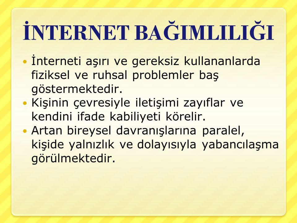 İ NTERNET BA Ğ IMLILI Ğ I İnterneti aşırı ve gereksiz kullananlarda fiziksel ve ruhsal problemler baş göstermektedir. Kişinin çevresiyle iletişimi zay