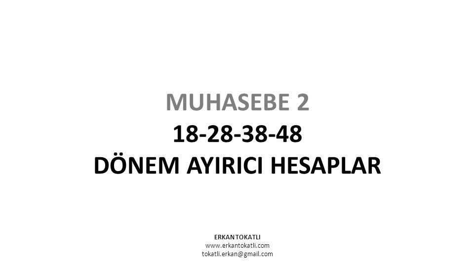 ERKAN TOKATLI www.erkantokatli.com tokatli.erkan@gmail.com MUHASEBE 2 18-28-38-48 DÖNEM AYIRICI HESAPLAR