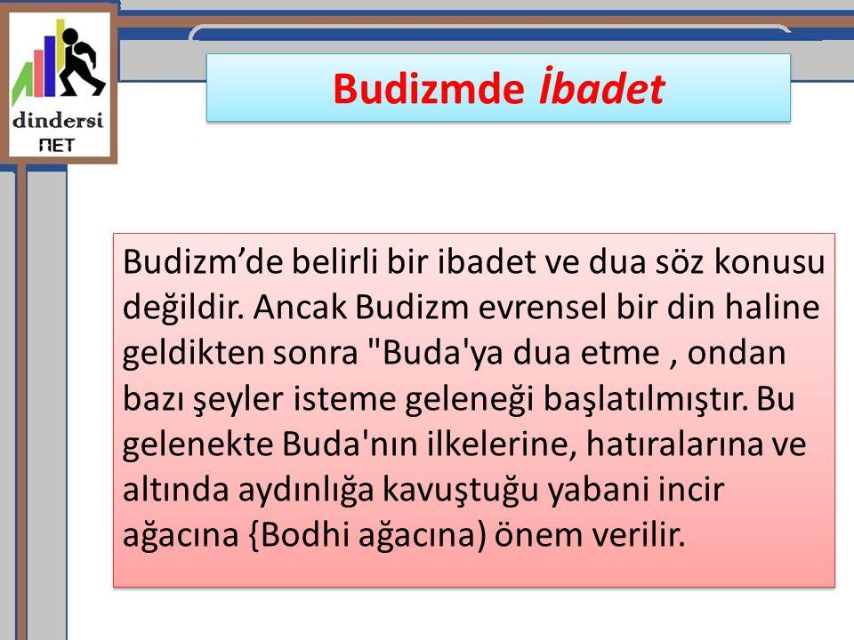 Budizmde İbadet Budizm'de belirli bir ibadet ve dua söz konusu değildir. Ancak Budizm evrensel bir din haline geldikten sonra