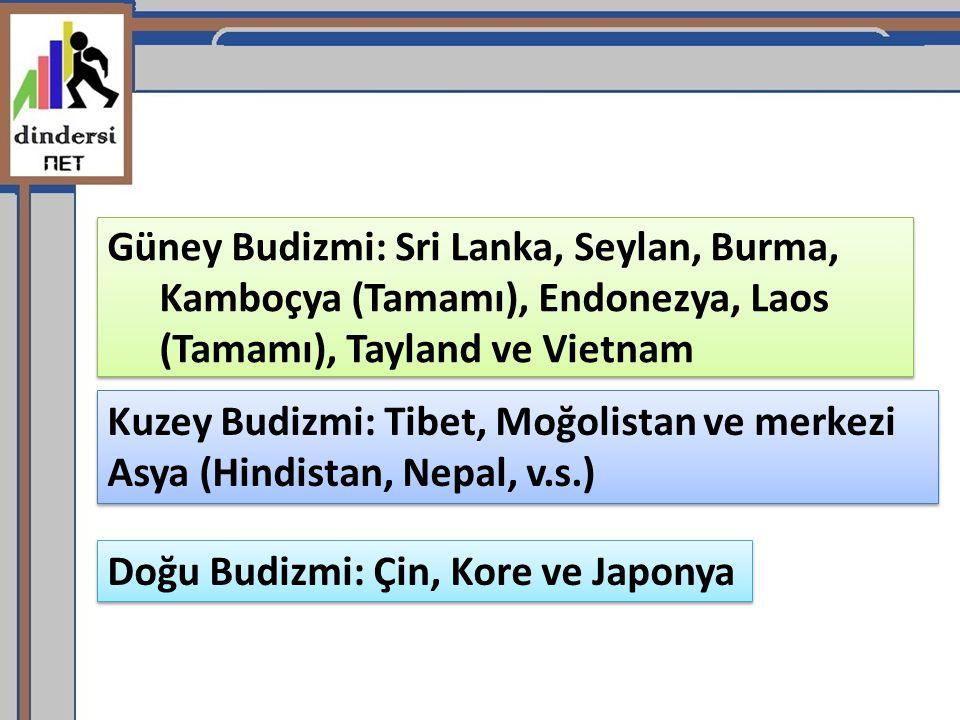 Güney Budizmi: Sri Lanka, Seylan, Burma, Kamboçya (Tamamı), Endonezya, Laos (Tamamı), Tayland ve Vietnam Kuzey Budizmi: Tibet, Moğolistan ve merkezi A