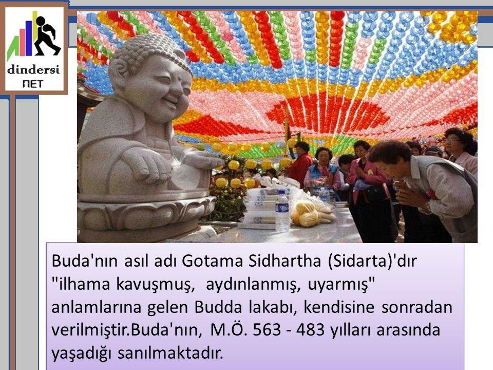 Buda'nın asıl adı Gotama Sidhartha (Sidarta)'dır