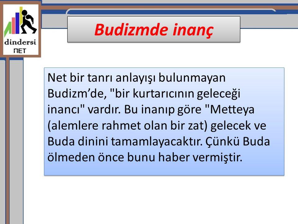 Budizmde inanç Net bir tanrı anlayışı bulunmayan Budizm'de,