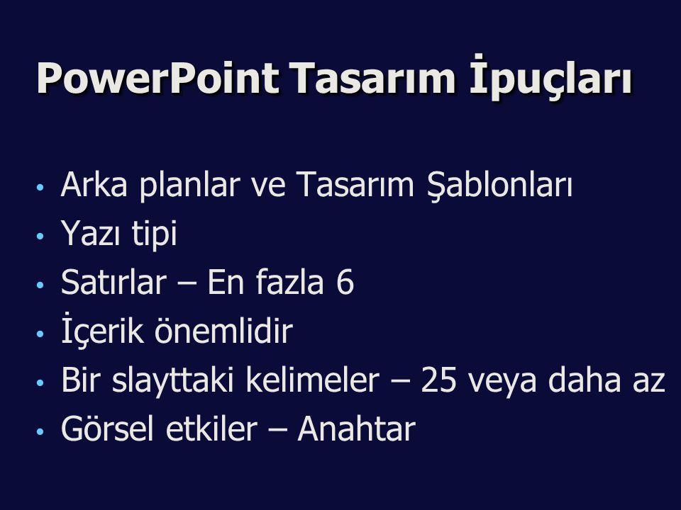 PowerPoint Tasarım İpuçları Arka planlar ve Tasarım Şablonları Yazı tipi Satırlar – En fazla 6 İçerik önemlidir Bir slayttaki kelimeler – 25 veya daha az Görsel etkiler – Anahtar