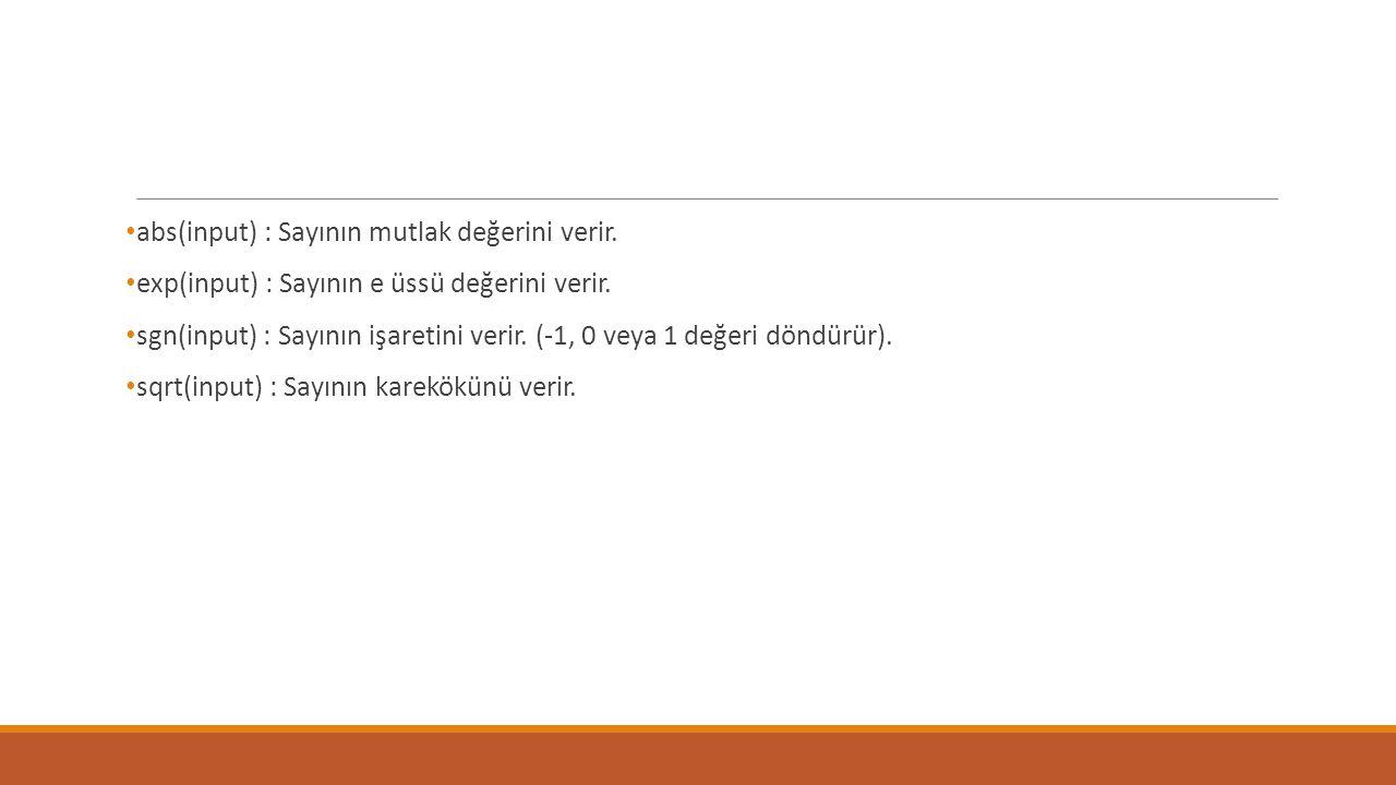abs(input) : Sayının mutlak değerini verir. exp(input) : Sayının e üssü değerini verir.
