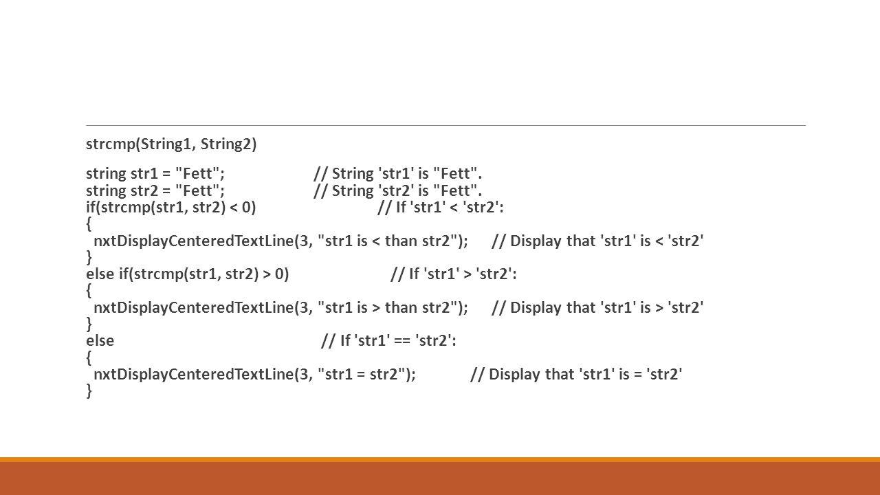 strcmp(String1, String2) string str1 = Fett ; // String str1 is Fett .
