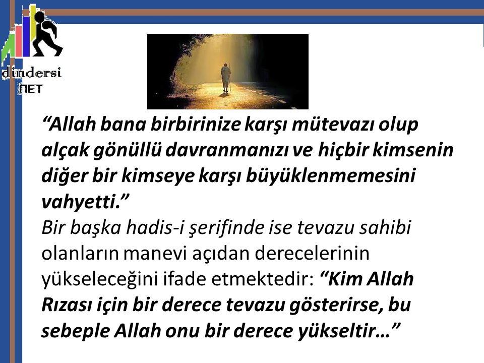 """""""Allah bana birbirinize karşı mütevazı olup alçak gönüllü davranmanızı ve hiçbir kimsenin diğer bir kimseye karşı büyüklenmemesini vahyetti."""" Bir başk"""