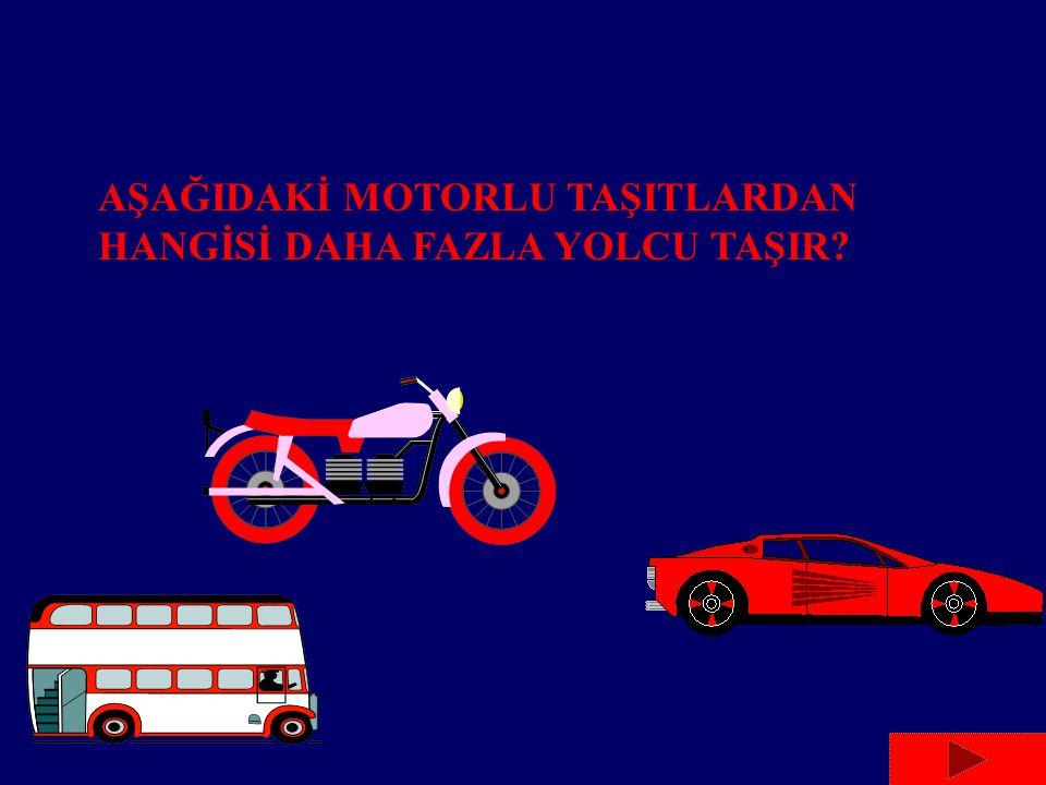 AŞAĞIDAKİ MOTORLU TAŞITLARDAN HANGİSİ DAHA FAZLA YOLCU TAŞIR?