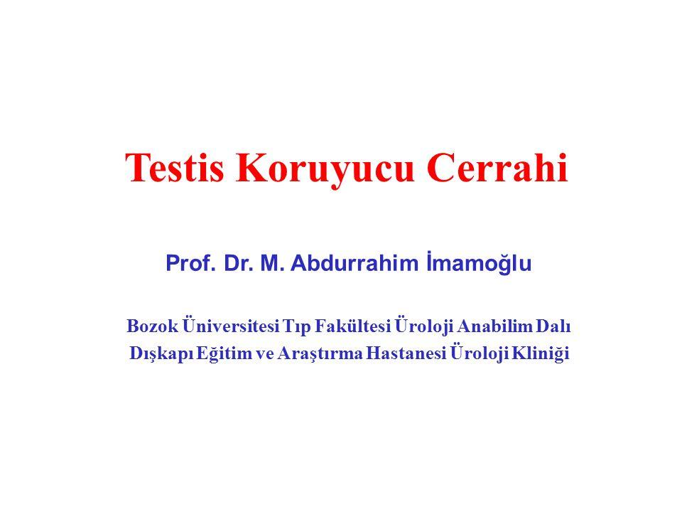 Testis Koruyucu Cerrahi Prof. Dr. M. Abdurrahim İmamoğlu Bozok Üniversitesi Tıp Fakültesi Üroloji Anabilim Dalı Dışkapı Eğitim ve Araştırma Hastanesi