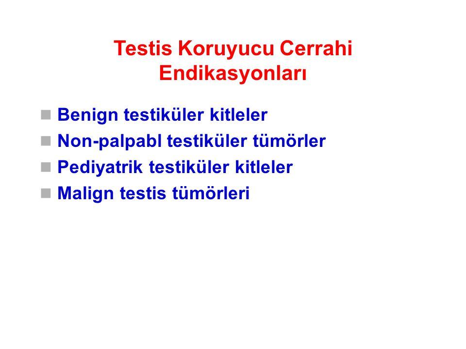 Testis Koruyucu Cerrahi Endikasyonları Benign testiküler kitleler Non-palpabl testiküler tümörler Pediyatrik testiküler kitleler Malign testis tümörle