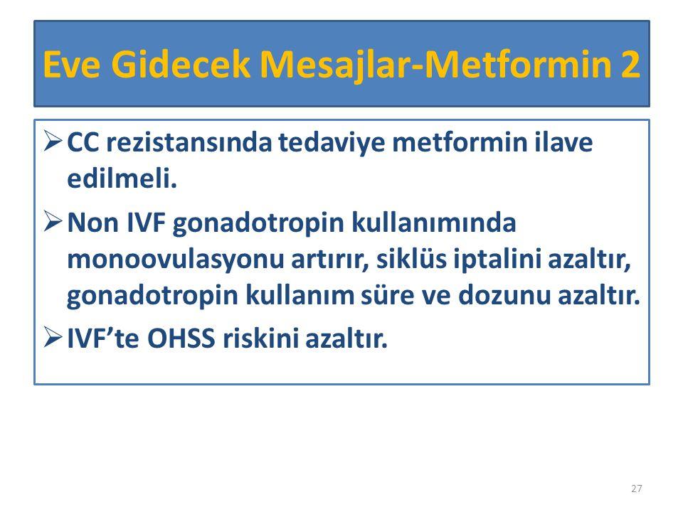 CC rezistansında tedaviye metformin ilave edilmeli.  Non IVF gonadotropin kullanımında monoovulasyonu artırır, siklüs iptalini azaltır, gonadotropi