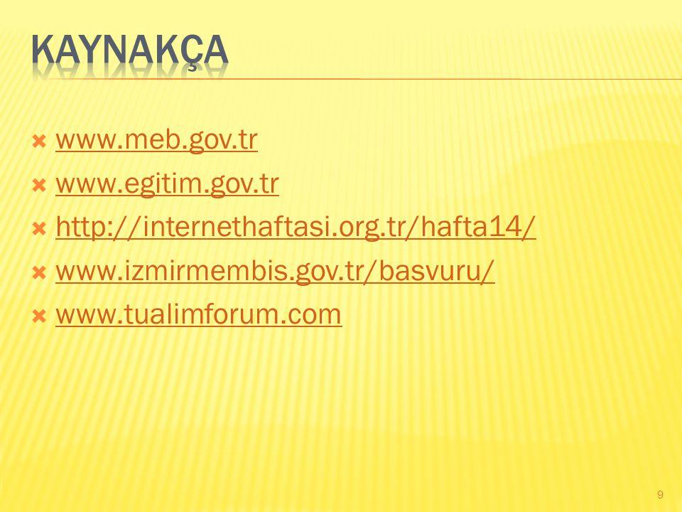  www.meb.gov.tr www.meb.gov.tr  www.egitim.gov.tr www.egitim.gov.tr  http://internethaftasi.org.tr/hafta14/ http://internethaftasi.org.tr/hafta14/  www.izmirmembis.gov.tr/basvuru/  www.izmirmembis.gov.tr/basvuru/  www.tualimforum.com www.tualimforum.com 9