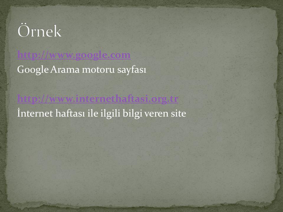 http://www.google.com Google Arama motoru sayfası http://www.internethaftasi.org.tr İnternet haftası ile ilgili bilgi veren site
