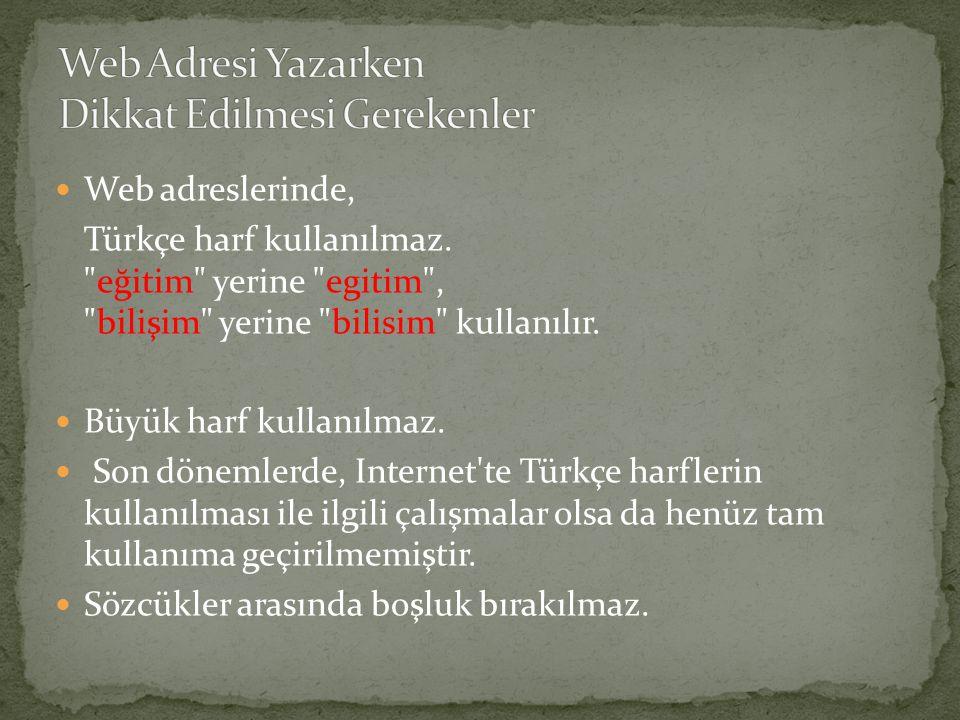 Web adreslerinde, Türkçe harf kullanılmaz.