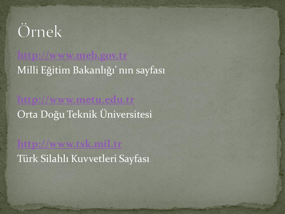 http://www.meb.gov.tr Milli Eğitim Bakanlığı nın sayfası http://www.metu.edu.tr Orta Doğu Teknik Üniversitesi http://www.tsk.mil.tr Türk Silahlı Kuvvetleri Sayfası
